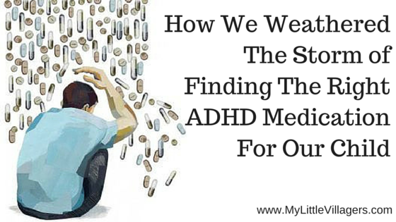 How We Weathered The Storm of Finding The Right ADHD Medication For Our Child