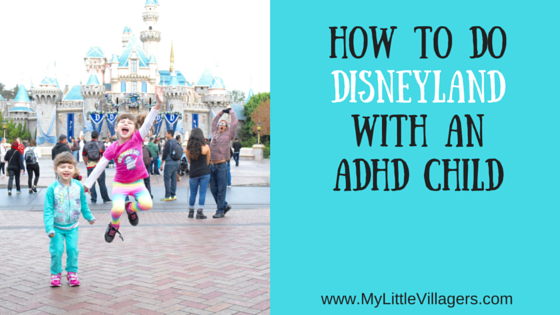 How To Do Disneyland With An ADHD Child