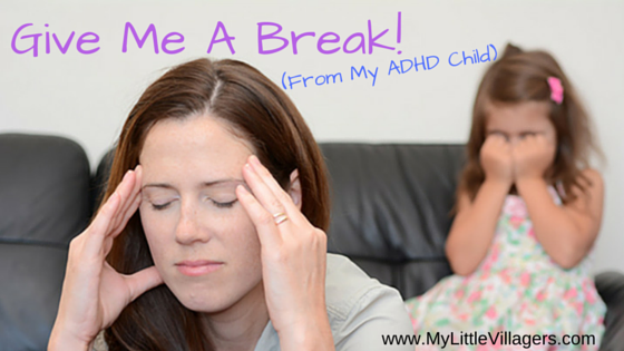 Give Me A Break(From My ADHD Child)