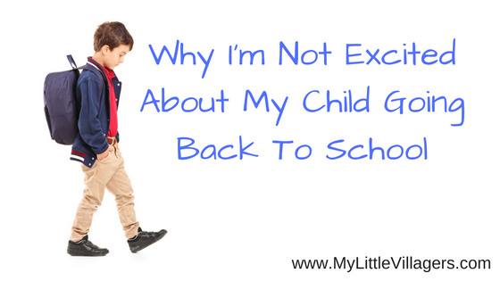 Why I'm Not Excited About My Child GoingBack To School